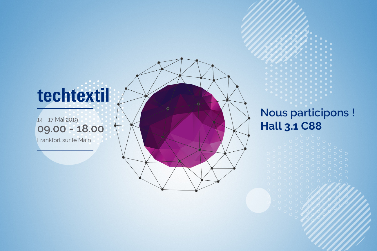 Texchtextil 2019 - Hall 3.1 C88 - du 14 au 17 Mai à francfort sur le Main
